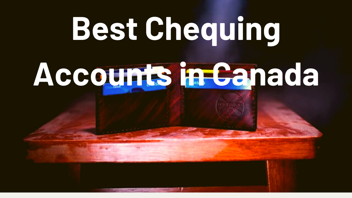 The Best Chequing Accounts in Canada 2021